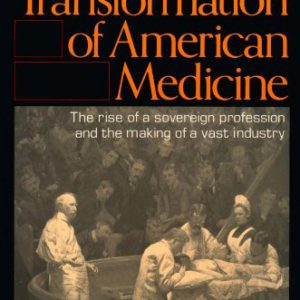 booksreddit.com:The Social Transformation of American Medicine: The rise of a sovereign profession and the making...