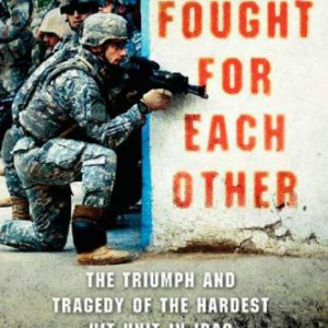 booksreddit.com:They Fought for Each Other: The Triumph and Tragedy of the Hardest Hit Unit in Iraq
