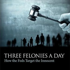 booksreddit.com:Three Felonies a Day: How the Feds Target the Innocent (Encounter Broadsides)