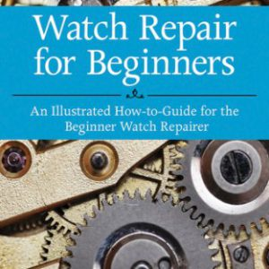 booksreddit.com:Watch Repair for Beginners: An Illustrated How-To Guide for the Beginner Watch Repairer