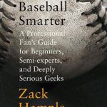 Watching Baseball Smarter: A Professional Fan's Guide for Beginners, Semi-experts, and Deeply Ser…
