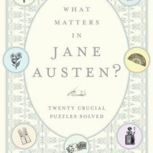 booksreddit.com:What Matters in Jane Austen?: Twenty Crucial Puzzles Solved