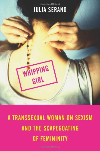 booksreddit.com:Whipping Girl: A Transsexual Woman on Sexism and the Scapegoating of Femininity