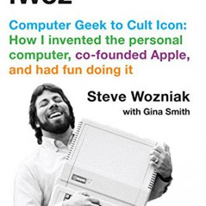 booksreddit.com:iWoz: Computer Geek to Cult Icon: How I Invented the Personal Computer