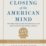 Closing of the American Mind: How Higher Education Has Failed Democracy and Impoverished the Soul…