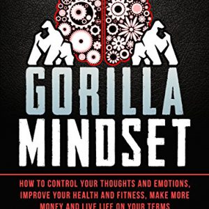 booksreddit.com:Gorilla Mindset: How to Control Your Thoughts and Emotions and Live Life on Your Terms