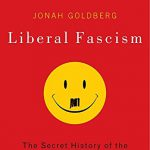 Liberal Fascism: The Secret History of the American Left, From Mussolini to the Politics of Change