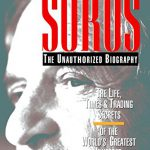 SOROS: The Unauthorized Biography, the Life, Times and Trading Secrets of the World's Greatest In…