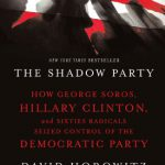 The Shadow Party: How George Soros, Hillary Clinton, and Sixties Radicals Seized Control of the D…