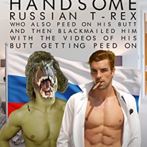 booksreddit.com:Domald Tromp Pounded In The Butt By The Handsome Russian T-Rex Who Also Peed On His Butt And Then...