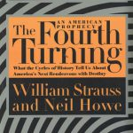 The Fourth Turning: An American Prophecy – What the Cycles of History Tell Us About America's Nex…