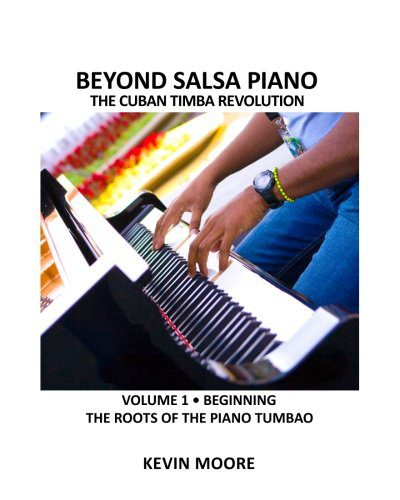 booksreddit.com:Beyond Salsa Piano: The Cuban Timba Piano Revolution: Vol. 1: Beginning - The Roots of the Piano ...