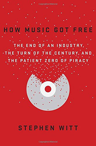 booksreddit.com:How Music Got Free: The End of an Industry