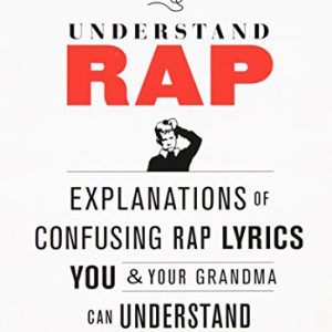 booksreddit.com:Understand Rap: Explanations of Confusing Rap Lyrics that You & Your Grandma Can Understand