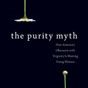 booksreddit.com:The Purity Myth: How America's Obsession with Virginity Is Hurting Young Women