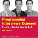 Programming Interviews Exposed: Secrets to Landing Your Next Job, 2nd Edition (Programmer to Prog…